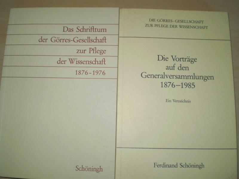 DAS SCHRIFTTUM DER GÖRRES-GESELLSCHAFT ZUR PFLEGE DER WISSENSCHAFT 1876 - 1976. Eine Bibliographie. Die Vorträge auf den Generalversammlungen 1876 - 1985. Ein Verzeichnis.