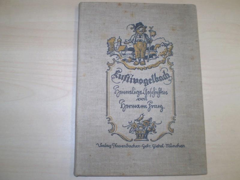 LUSTIVOGELBACH. Heimelige Geschichte in oberbayerischer Mundart. Mit Bildern von Prof. Hermann Stockmann. Erste Ausgabe.