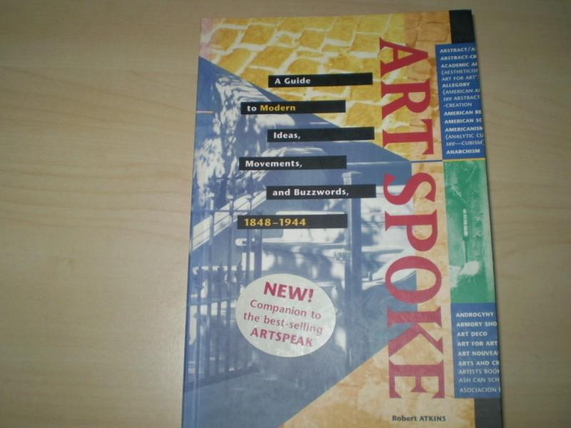 Art Spoke. A guide to modern ideas, movements and buzzwords, 1848-1944. 1st edition.