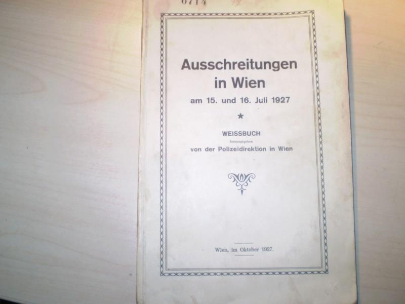 Ausschreitungen in Wien am 15. und 16. Juli 1927. Weissbuch. herausgegeben von der Polizeidirektion in Wien. EA.