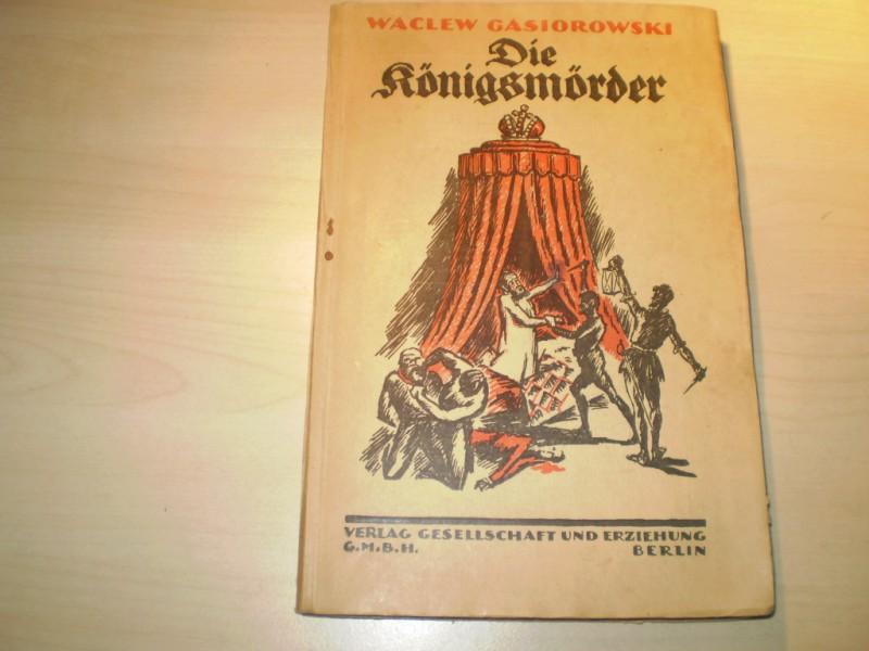 Gasiorowski, Waclew: Die Königsmörder. Deutsch von Stefania Goldenring. Deutsche EA.