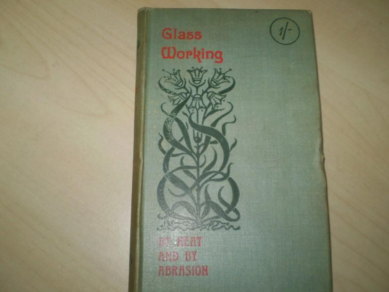 Glass working by heat and abraison. 1st edition.