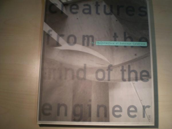 Creatures from the Mind of the Engineer. The Archtecture of Santiago Calatrava. 1st edition.