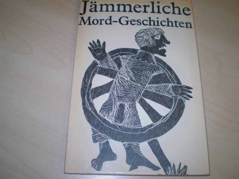 Jämmerliche Mordgeschichten. Ausgewählte novellistische Prosa. Hg. von Hubert Gersch. 1. Auflage.