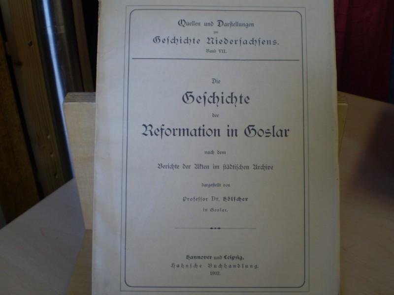 Die Geschichte der Reformation in Goslar. Nach dem Berichte der Akten im städtischen Archive (= Quellen u. Darstellungen zur Geschichte Niedersachsens, Bd. VII).