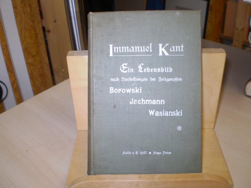 Immanuel Kant. Ein Lebensbild nach Darstellungen der Zeitgenossen Borowski, Jachmann, Wasianski. 2. Auflage mit einem Vor- und Schlußwort enthaltend das Wichtigste aus Kant
