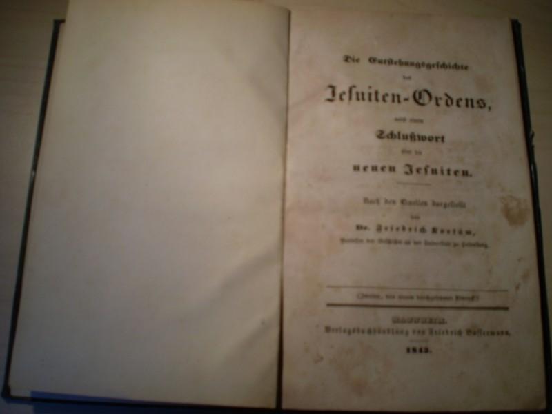 Die Entstehungsgeschichte des Jesuiten-Ordens, nebst einem Schlußwort über die neuen Jesuiten. Nach den Quellen dargestellt. 2., von neuem durchgesehener Abdruck.