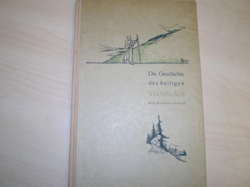Die Geschichte des heiligen Stanislaus. Den Kindern erzählt. Deutsch von Elisabeth von Schmidt-Pauli. Dt. EA.