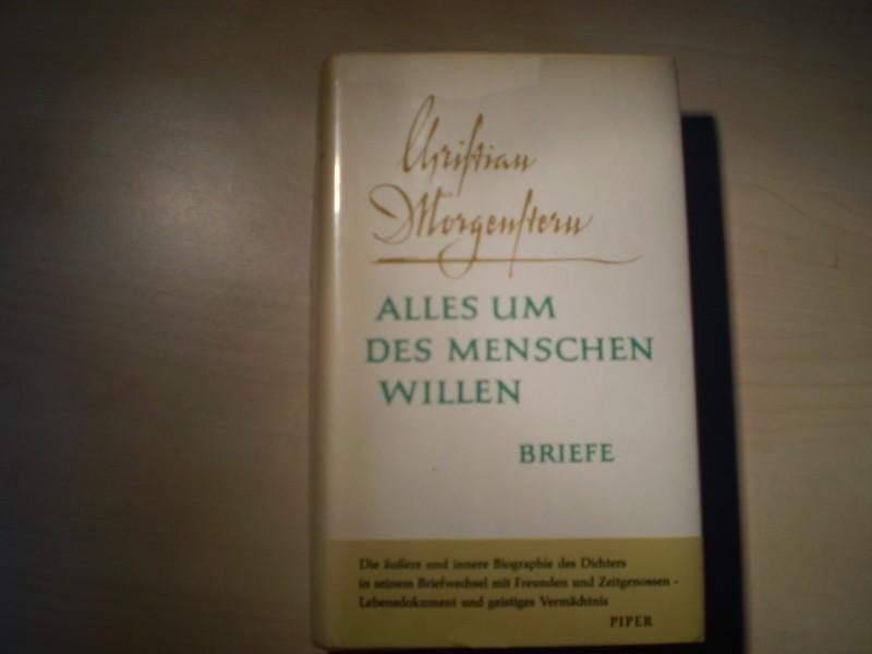 Morgenstern, Christian: Alles um des Menschen Willen. Gesammelte Briefe. Auswahl und Nachwort von Margareta Morgenstern. EA.