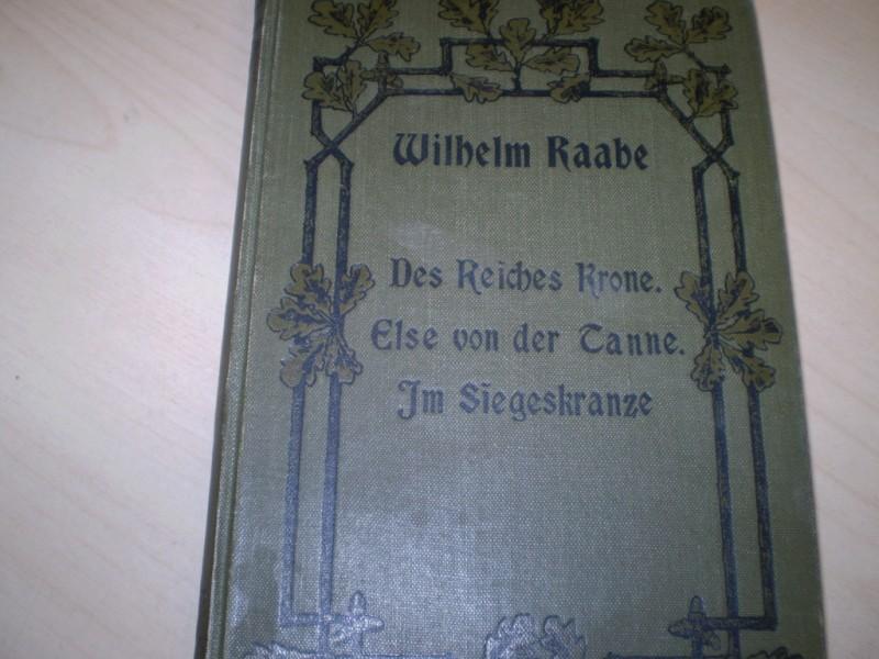 Raabe, Wilhelm: Des Reiches Krone. Else von der Tanne. Im Siegeskranz. Drei Erzählungen. 1.-6. Tsd.