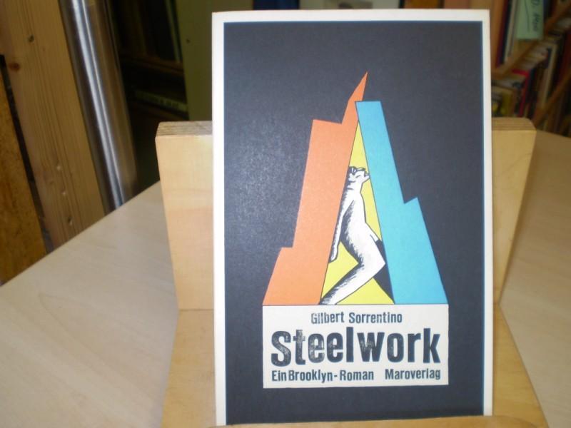 Sorrentino, Gilbert: Steelwork. Ein Brooklyn-Roman. Aus dem Amerikanischen von Joachim Kalka. Dt. EA.