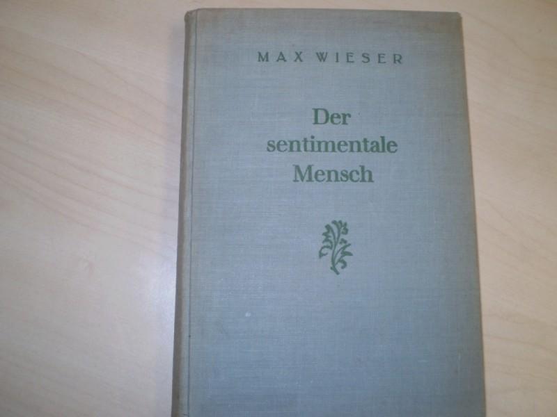 Wieser, Max: Der sentimentale Mensch. Gesehen aus der Welt holländischer und deutscher Mystiker im 18. Jahrhundert. EA.