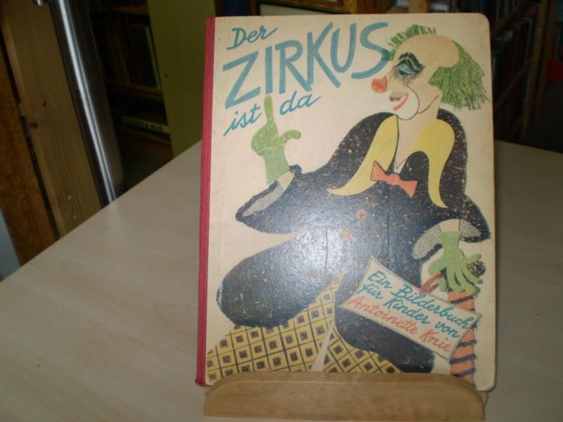 Der Zirkus ist da. Worte von Antoinette Knie, (farb.) Bilder (und Vignetten) von Margit Roelli. EA.