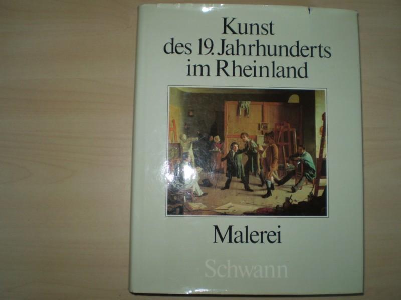 KUNST DES 19. JAHRHUNDERTS IM RHEINLAND. Band 3: Malerei. 1. Aufl.