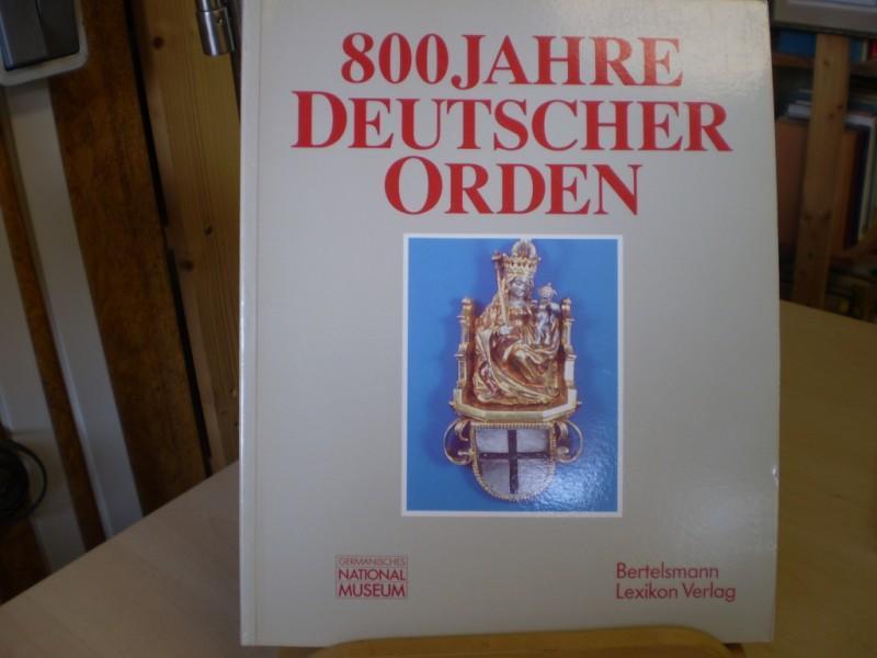 800 Jahre Deutscher Orden. Ausstellung des Germanischen Nationalmuseums Nürnberg in Zusammenarbeit mit der Internationalen Historischen Kommission zur Erforschung des Deutschen Ordens.