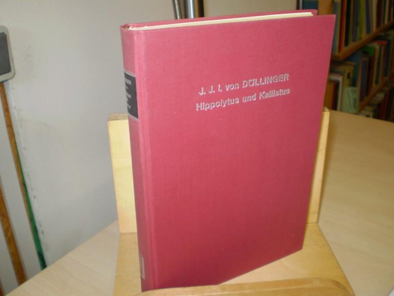 HIPPOLYTUS UND KALLISTUS. oder die römische Kirche in der 1. Hälfte des 3. Jahrhunderts. Mit Rücksicht auf Schriften und Abhandlungen von Bunsen, Wordsworth, Baur und Gieseler. Neudruck der Ausgabe 1853.