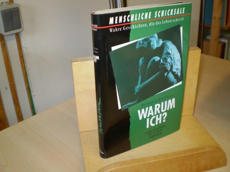 Dizenzo, Patricia. WARUM ICH? Mit 16 Jahren vergewaltigt. Aus dem Amerikanischen von Eve Werner. Reihe : Menschliche Schicksale. Wahre Geschichten, die das Leben schrieb.