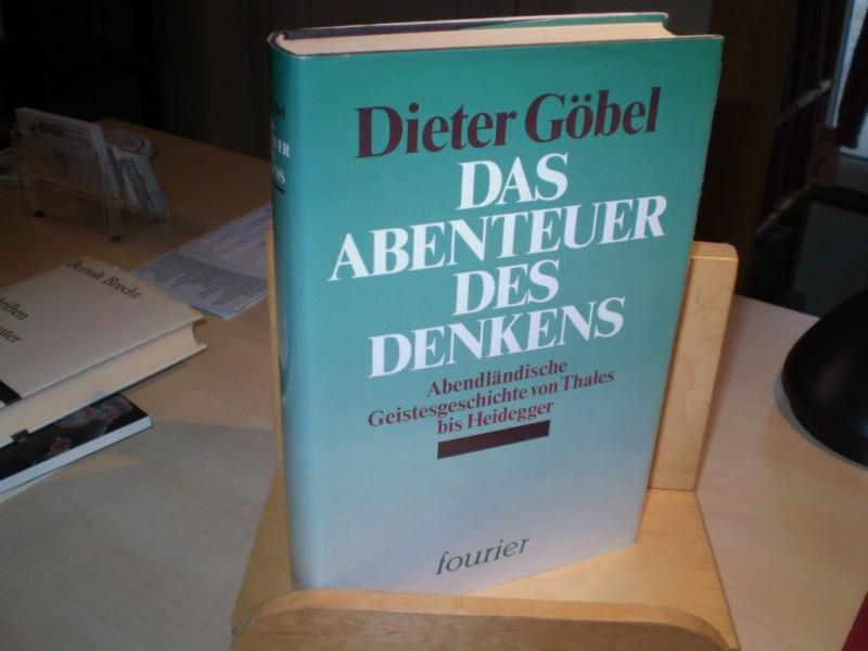 DAS ABENTEUER DES DENKENS. Abendländische Geistesgeschichten von Thales bis Heidegger.