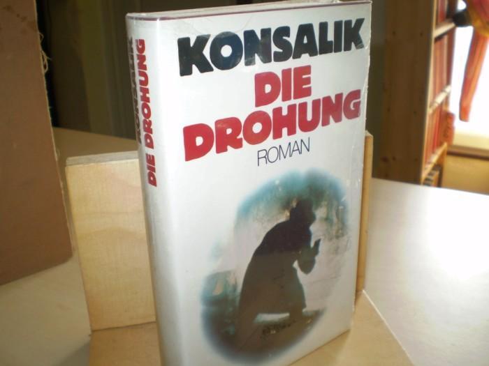 Konsalik, Heinz Günther. DIE DROHUNG. Roman.