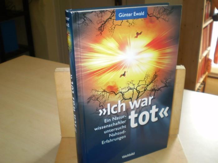 ICH WAR TOT. ein Naturwissenschaftler untersucht Nahtod-Erfahrungen.