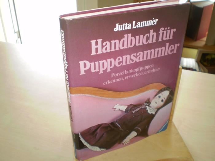 HANDBUCH FÜR PUPPENSAMMLER. Porzellankopfpuppen erkennen, erwerben, erhalten. 1. Aufl.