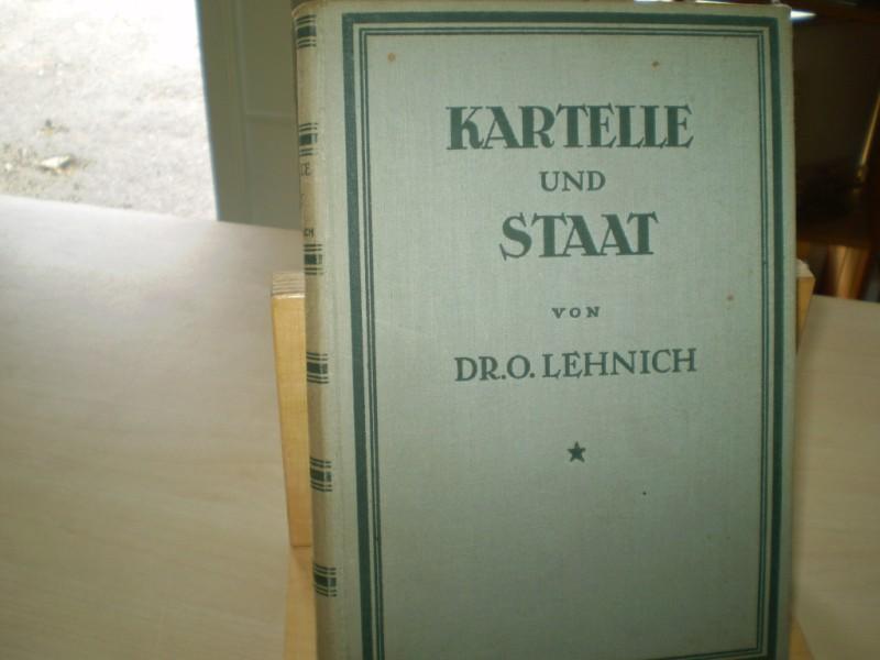 Lehnich, Oswald. KARTELLE UND STAAT. unter Berücksichtigung der Gesetzgebung des In- und Auslandes.