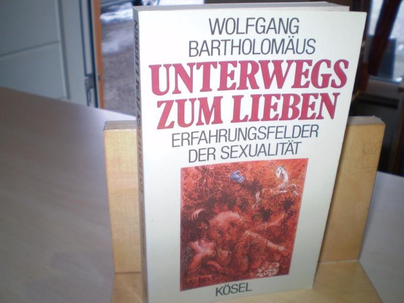 UNTERWEGS ZUM LIEBEN. Erfahrungsfelder der Sexualität.