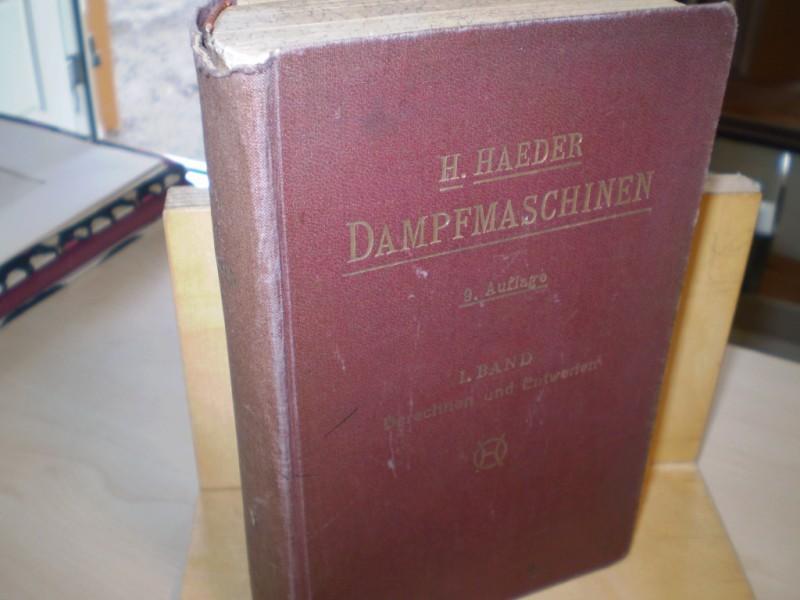 DIE DAMPFMASCHINEN. Hilfsbuch für Entwurf und Berechnung von Dampfmaschinen. 1. Band: Berechnen und Entwerfen. 9., verm. Aufl.