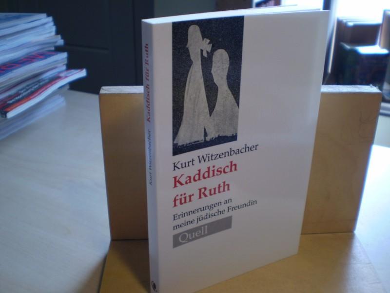 Kaddisch für Ruth. Erinnerung an meine jüdische Freundin. - Witzenbacher, Kurt.