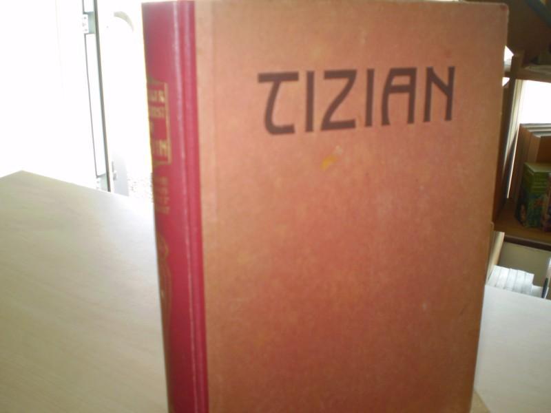 TIZIAN. Des Meisters Gemälde in 284 Abbildungen. 4. Auflage.