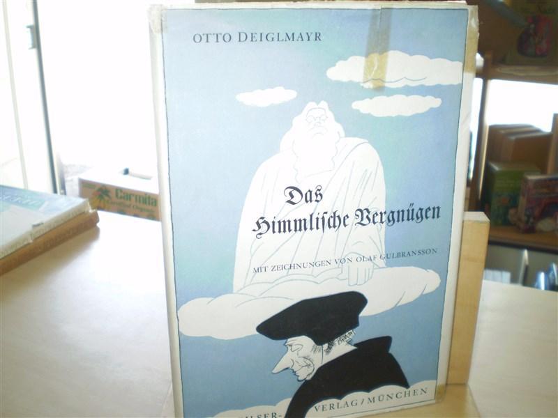 Deiglmayr, Otto. DAS HIMMLISCHE VERGNÜGEN.