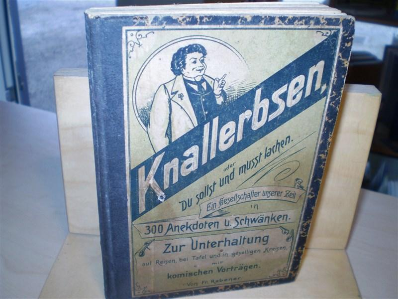 Rabener, Fr. KNALLERBSEN. oder Du sollst und mußt lachen. Enthaltend 273 Anekdoten, nebst 17 komischen Vorträgen. 26., verb. Aufl.