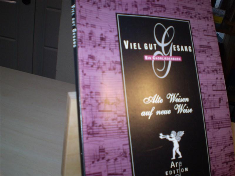 VIEL GUT GESANG. Ein Chorliederbuch. Alte Weisen auf neue Weise.