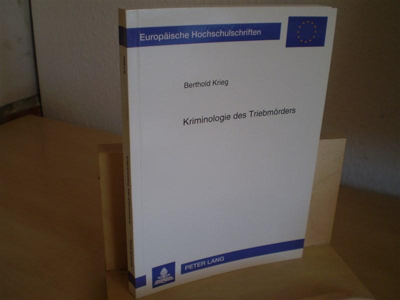 KRIMINOLOGIE DES TRIEBMÖRDERS. Phänomenologie - Motivationspsychologie - ätiologische Forschungsmodelle.