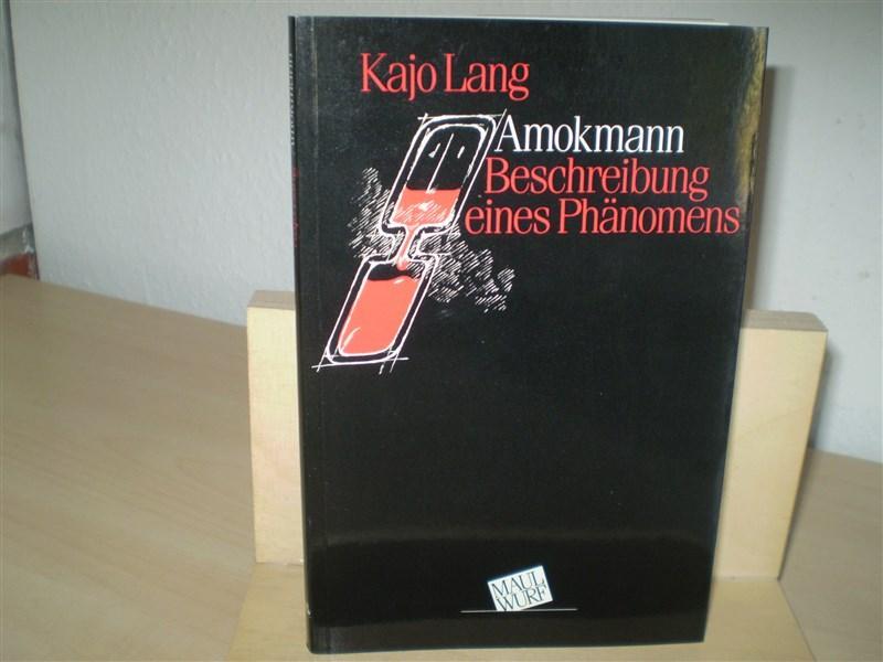 Lang, Kajo. AMOKMANN. Beschreibung eines Phänomens.