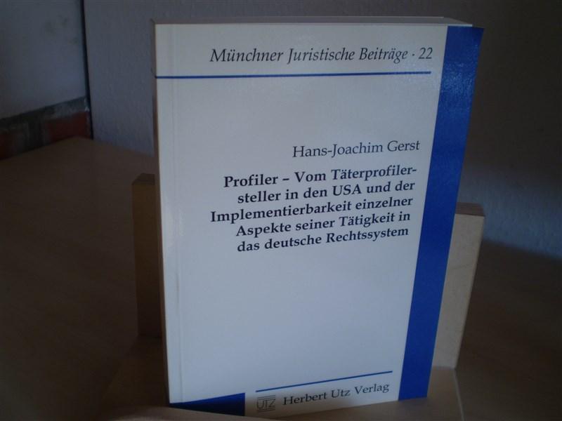 Gerst, Hans-Joachim. Profiler - Vom Täterprofilersteller in den USA und der Implementierbarkeit einzelner Aspekte seiner Tätigkeit in das deutsche Rechtssystem.
