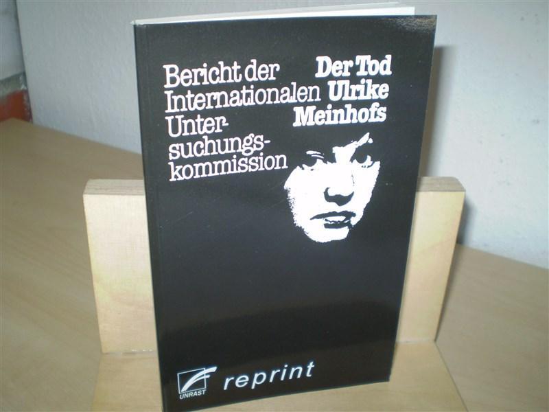 DER TOD ULRIKE MEINHOFS. Bericht der Internationalen Untersuchungskommission. Reprint.