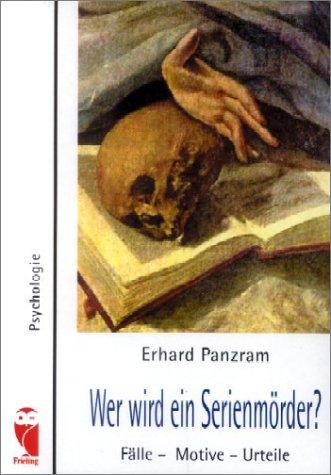 Panzram, Erhard: Wer wird ein Serienmörder? : Fälle - Motive - Urteile. Psychologie Orig.-Ausg., 1. Aufl.