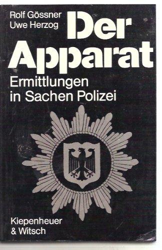 Gössner, Rolf und Uwe Herzog: Der Apparat : Ermittlungen in Sachen Polizei. ; Uwe Herzog