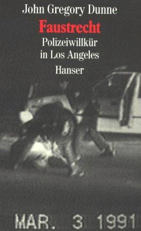 Dunne, John Gregory: Faustrecht : Polizeiwillkür in Los Angeles. Aus dem Amerikan. von Thomas Mohr
