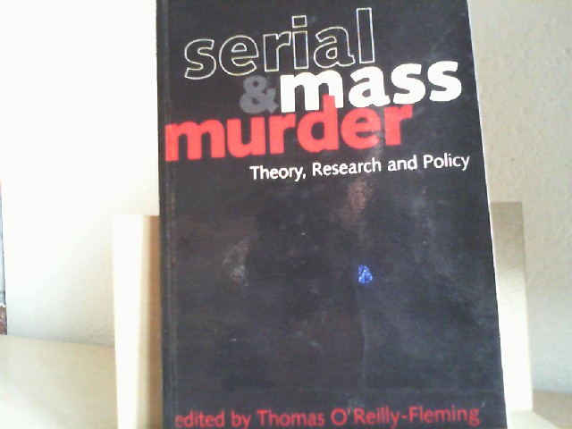 O'Reilly-Fleming, Thomas: SERIAL AND MASS MURDER: Theory, Research and Policy.