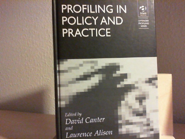 Canter, David and Laurence Alison: Profiling in Polity and Practice Offender Profiling Series: Vol 2.