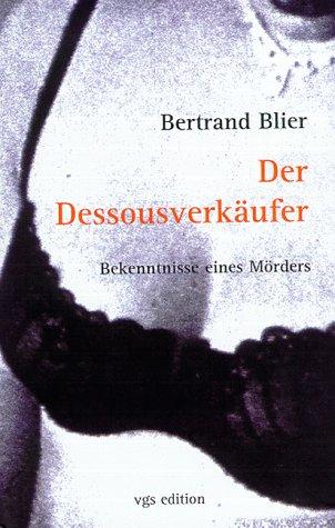 Der Dessousverkäufer : Bekenntnisse eines Mörders. Aus dem Franz. von Marianne Schönbach 1. Aufl.