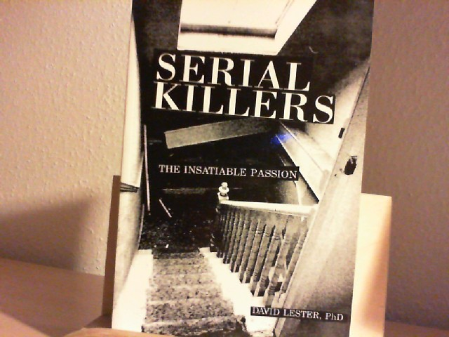 Lester, David: Serial Killers: The Insatiable Passion.