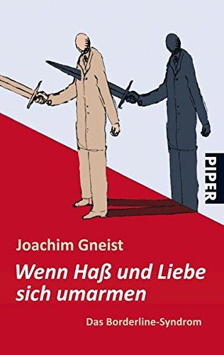 Gneist, Joachim: Wenn Haß und Liebe sich umarmen : das Borderline-Syndrom. Piper ; 3890 Ungekürzte Taschenbuchausg.