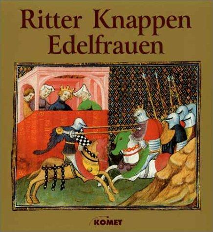 Ritter, Knappen, Edelfrauen : das Rittertum im Mittelalter. ; Falko Daim Sonderausg.