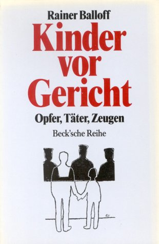 Balloff, Rainer: Kinder vor Gericht : Opfer, Täter, Zeugen. Beck'sche Reihe ; 495 Orig.-Ausg.