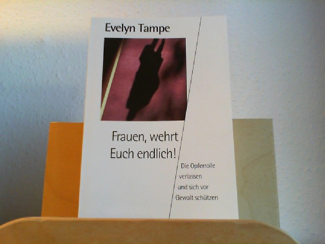 Tampe, Evelyn: Frauen, wehrt Euch endlich! : Die Opferrolle verlassen und sich vor Gewalt schützen. Herder-Spektrum ; Bd. 4342 Orig.-Ausg.