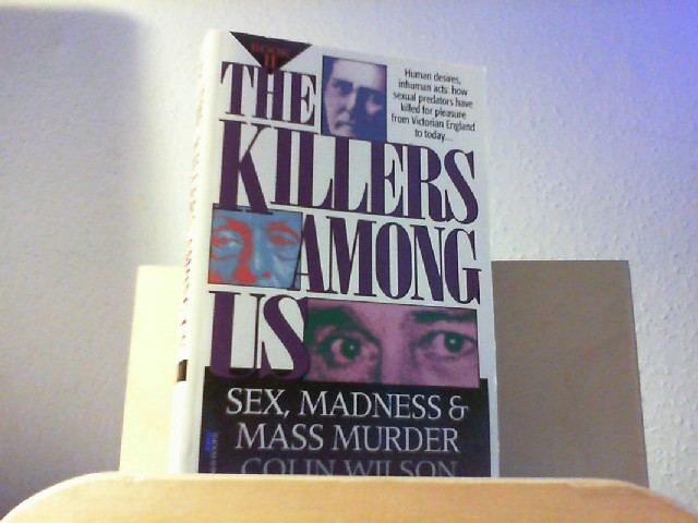 Colin Wilson and Damon Wilson: The Killers among Us: Sex, Madness and Mass Murder Book II.