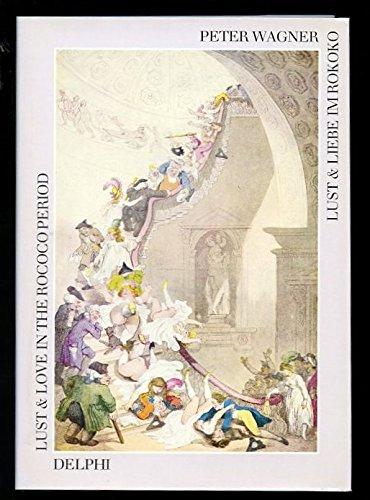Lust & [und] Liebe im Rokoko = Lust & love in the Rococo period. Peter Wagner / Delphi